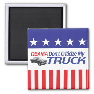 Obama Don't Criticze My TRUCK 2 Inch Square Magnet