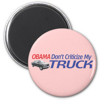 Obama Don't Criticze My TRUCK 2 Inch Round Magnet