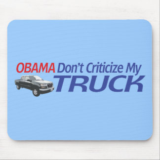 Obama Don't Criticze My TRUCK Mouse Pad