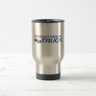 Obama Don't Criticze My TRUCK 15 Oz Stainless Steel Travel Mug