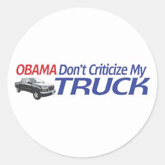 Obama Don't Criticze My TRUCK Round Sticker
