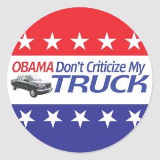 Obama Don't Criticze My TRUCK Round Stickers
