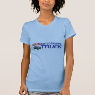 Obama Don't Criticze My TRUCK T-shirts