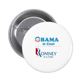 Obama es fresco - Romney es una herramienta Pin Redondo De 2 Pulgadas
