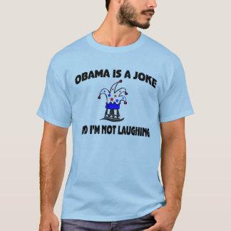 Obama es un chiste y no estoy riendo playera