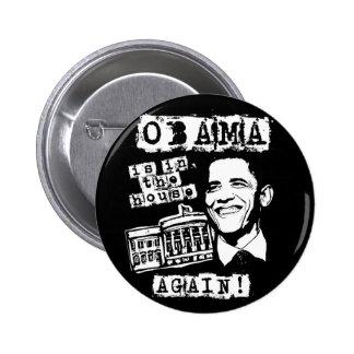 ¡Obama está en la casa OTRA VEZ! Pin Redondo De 2 Pulgadas