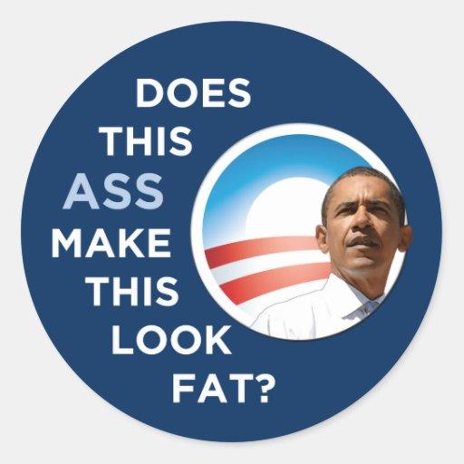 ¿Obama - este asno hace esta grasa de la mirada? Pegatina Redonda
