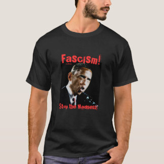 Obama, Fascism!, Stop the Madness! T-Shirt