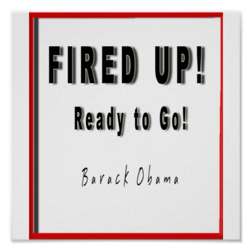 OBAMA: FIRED UP!  READY TO GO POSTER