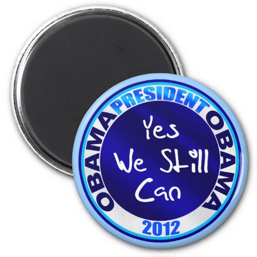 Obama for President Yes We Still Can Obama 2012 Refrigerator Magnets