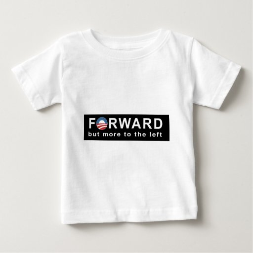 Obama: Forward but more to the Left Bumper Sticker Baby T-Shirt