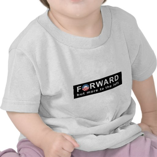 Obama: Forward but more to the Left Bumper Sticker T Shirt