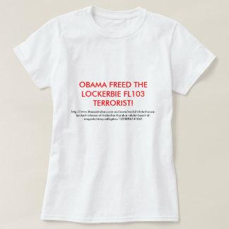OBAMA FREED THE LOCKERBIE FL103 TERRORIST T-Shirt