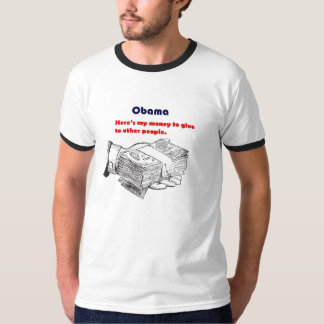 Obama Giving Your Money Away Tee Shirts