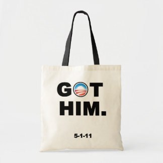 Obama got Osama. Bin Laden is killed. GOT HIM Bag
