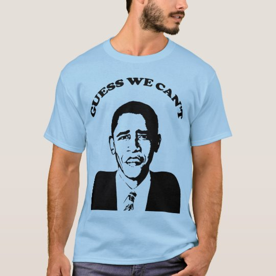 Obama Guess We Can't T-Shirt