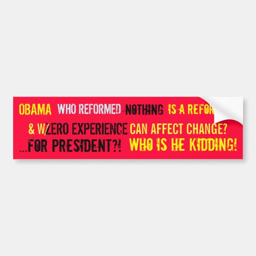 OBAMA HAS REFORMED EXACTLY WHAT??? BUMPER STICKERS