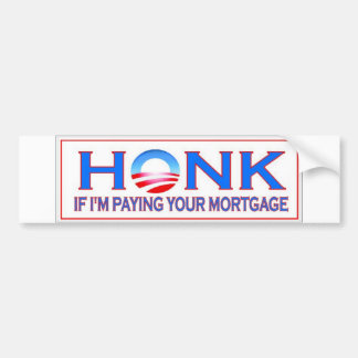 Obama HONK IF I'M PAYING YOUR MORTGAGE Car Bumper Sticker