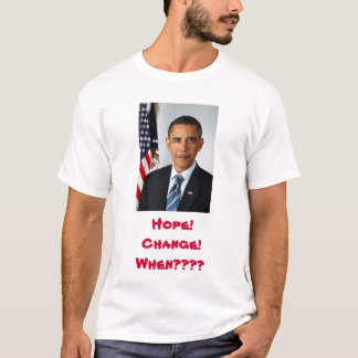 Obama Hope! Change! When??? Shirt