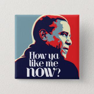 Obama: How Ya Like Me Now Pinback Button