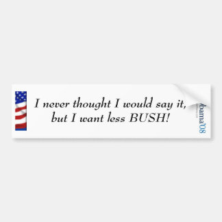Obama, I never thought I would say  it.... Bumper Sticker