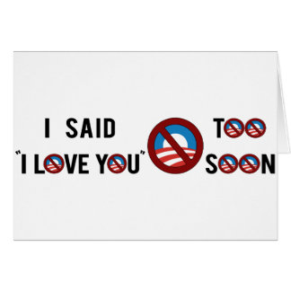 """Obama I said """"I Love You"""" Too Soon Greeting Card"""