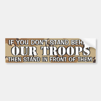 OBAMA - IF YOU DON'T STAND BEHIND OUR TROOPS CAR BUMPER STICKER