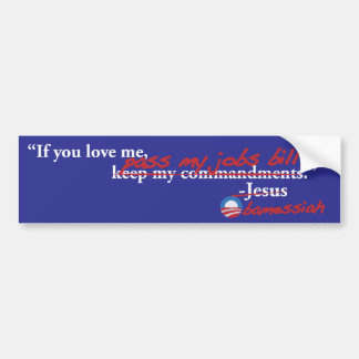 Obama: If you love me, pass my jobs bill! Bumper Stickers