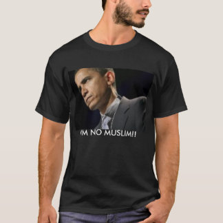 OBAMA IM NO MUSLIM T-Shirt
