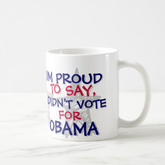 OBAMA - IM PROUD TO SAY,I DIDN'T VOTE FOR OBAMA COFFEE MUG
