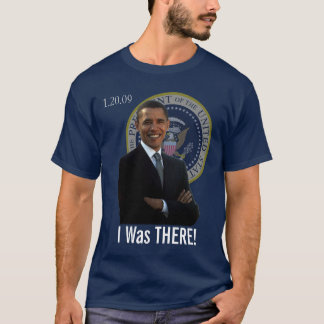 Obama Inauguration I Was There 1/20/09 T-Shirt