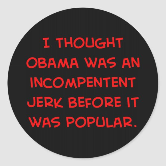 obama incompetent jerk before popular classic round sticker