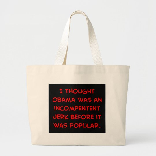 obama incompetent jerk before popular large tote bag