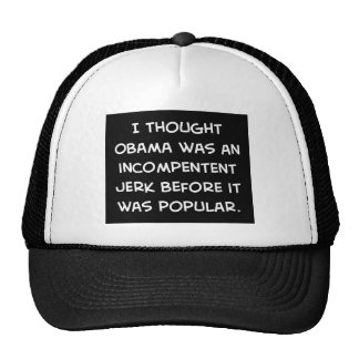 obama incompetent jerk before popular trucker hat