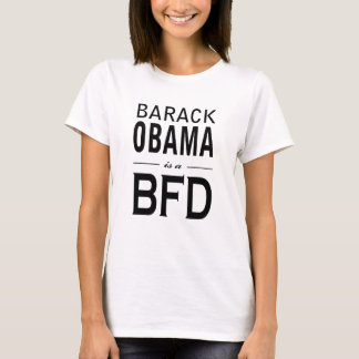 Obama is a BFD T-Shirt
