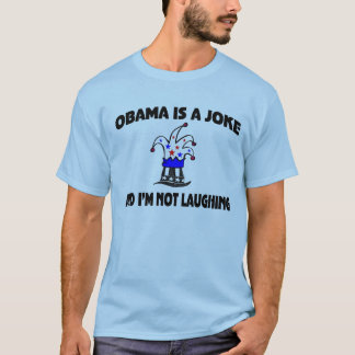 Obama Is A Joke & I'm Not Laughing T-Shirt