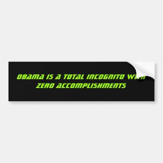 Obama is a Total Incognito with Zero Accomplish... Car Bumper Sticker