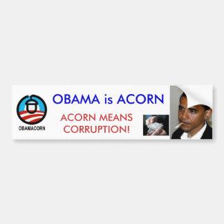 OBAMA IS ACORN; ACCORN MEANS CORRUPTION BUMPER STICKER