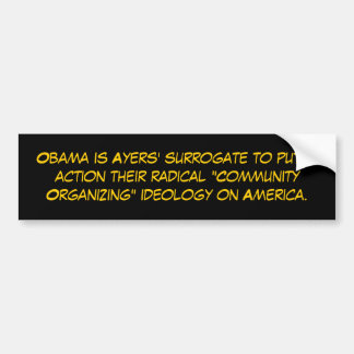 Obama is Ayers' surrogate to put in action thei... Bumper Sticker