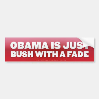 Obama is Bush with a Fade Bumper Sticker Car Bumper Sticker