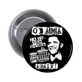 Obama is in the House AGAIN! Pinback Button