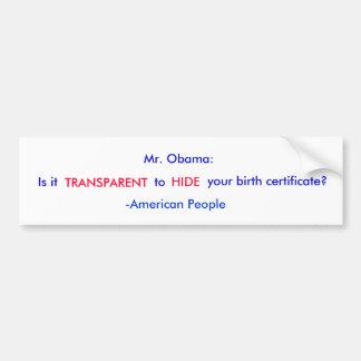 Obama-Is it Transparent to Hide your Birth Cert,? Car Bumper Sticker