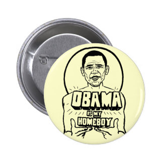 Obama is My Homeboy Button
