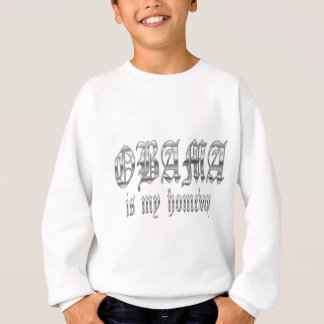 Obama Is My Homeboy Sweatshirt