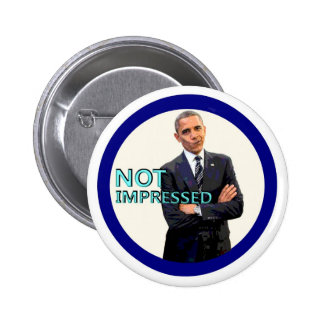 Obama is not impressed pinback button