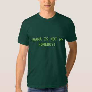 OBAMA IS NOT MY HOMEBOY! TEE SHIRT