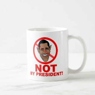 Obama is NOT my President Coffee Mugs