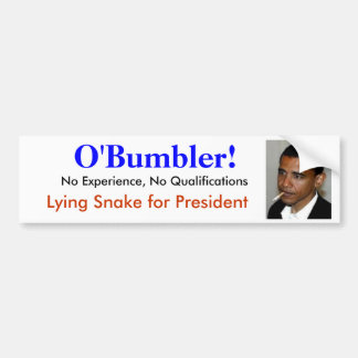 Obama is O'bumbler: unqualified no experience liar Bumper Sticker
