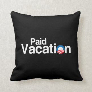 OBAMA IS PAID VACATION THROW PILLOW