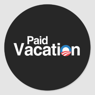 OBAMA IS PAID VACATION CLASSIC ROUND STICKER